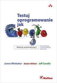 Testuj oprogramowanie jak Google. Metody automatyzacji - Praca zbiorowa