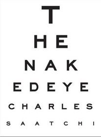 The Naked Eye - Charles Saatchi