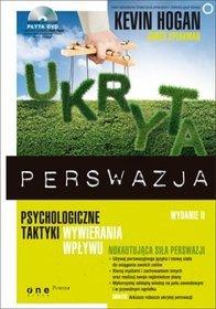 Ukryta perswazja. Psychologiczne taktyki wywierania wpływu. Wydanie II - Kevin Hogan; James Speakman