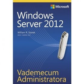 Vademecum Administratora Windows Server 2012 - Stanek William R.