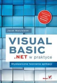 Visual Basic .NET w praktyce. Błyskawiczne tworzenie aplikacji - Jacek Matulewski