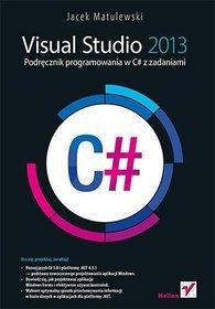 Visual Studio 2013 Podręcznik programowania w C# z zadaniami - Matulewski Jacek