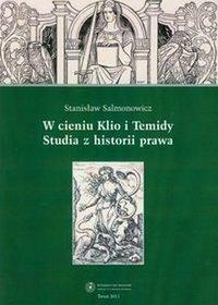 W cieniu Klio i Temidy Studia z historii prawa