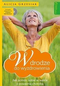 W drodze do wyzdrowienia. jak pomóc sobie w walce z poważną chorobą + CD - Alicja Grzesiak