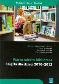 Warto mieć w bibliotece. Książki dla dzieci 2010-2013