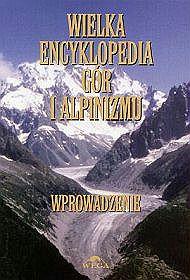Wielka encyklopedia gór i alpinizmu - tom 1. Wprowadzenie