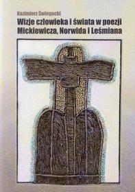 Wizje człowieka i świata w poezji Mickiewicza, Norwida i Leśmiana