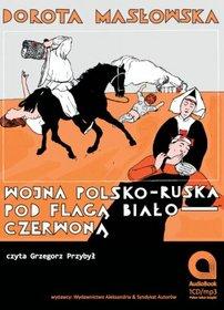 AUDIOBOOK Wojna polsko-ruska pod flagą biało-czerwoną