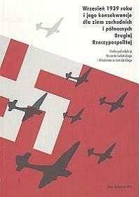 Wrzesień 1939 roku i jego konsekwencje dla ziem zachodnich i północnych Drugiej Rzeczypospolitej