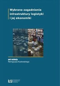 Wybrane zagadnienia infrastruktury logistyki i jej ekonomiki