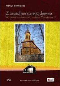 Z zapachem starego drewna. Peregrynacje do drewnianych kościołów Mazowsza cz. II - Henryk Sienkiewicz