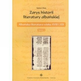 Zarys historii literatury albańskiej. Zeszyt 3. Albańska literatura wieku XVIII i XIX