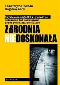 Zbrodnia niedoskonała. Polski profiler rozwiązuje największe zagadki kryminalne ostatnich lat
