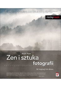Zen i sztuka fotografii. Od inspiracji do obrazu