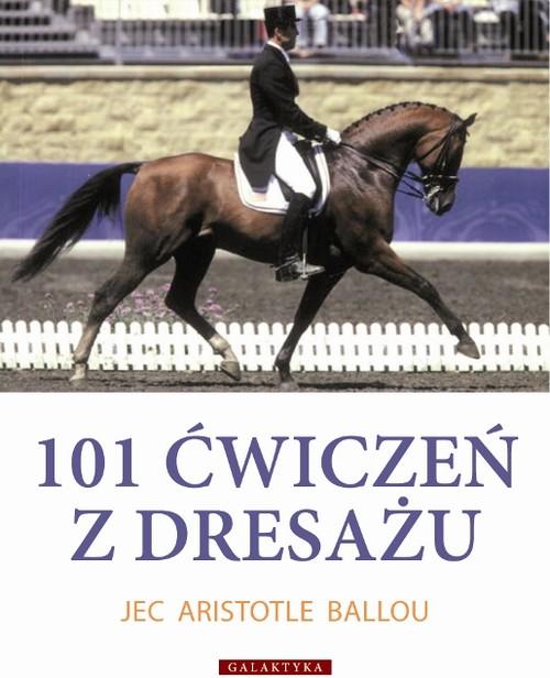101 ćwiczeń z dresażu dla konia i jeźdźca