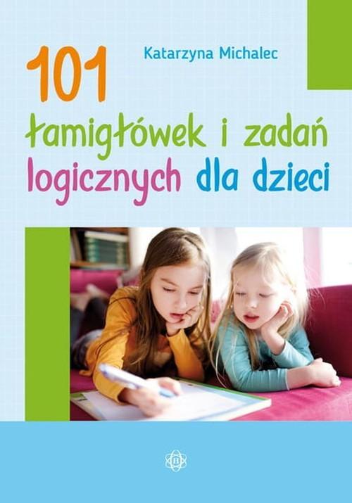 101 łamigłówek i zadań logicznych dla dzieci - Michalec Katarzyna