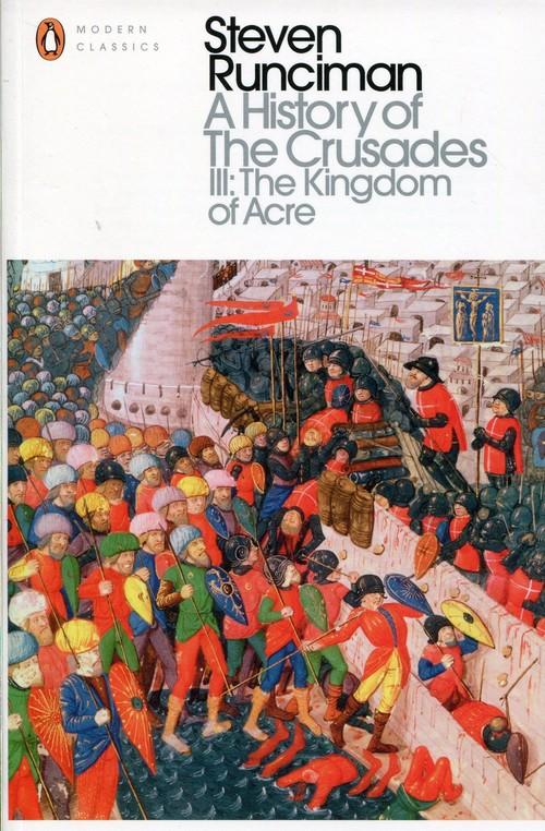 A Historyof the Crusades III The Kingdom of Acre