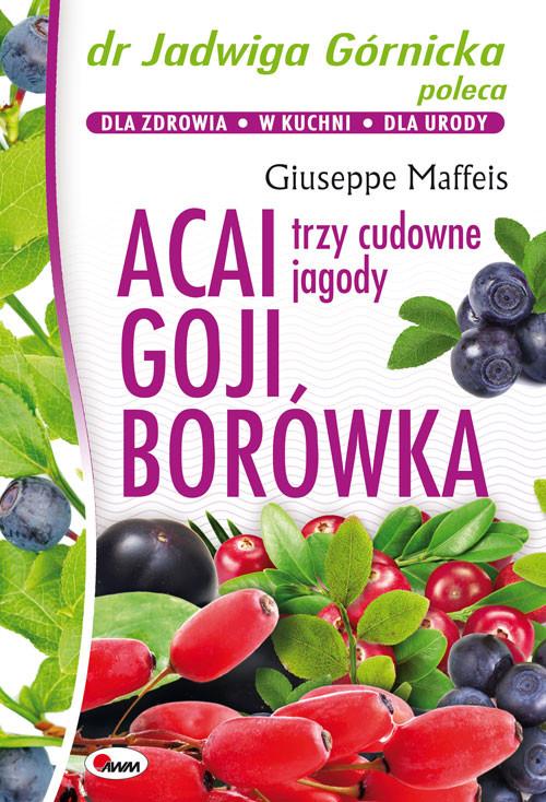 Acai Goji Borówka Trzy cudowne jagody
