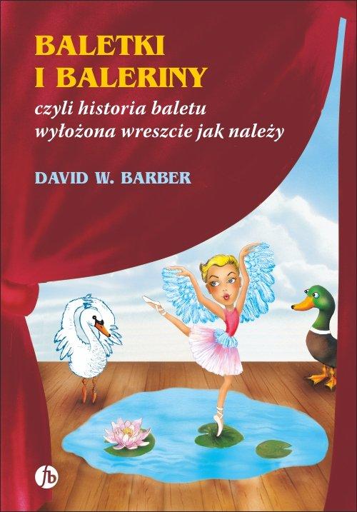 Baletki i baleriny czyli historia baletu wyłożona wreszcie jak należy