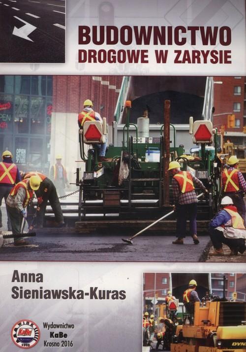 Budownictwo drogowe w zarysie - Sieniawska-Kuras Anna