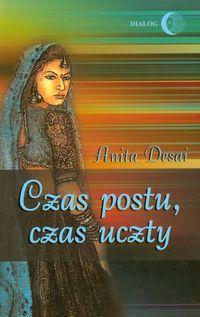 Czas postu czas uczty - Desai Anita