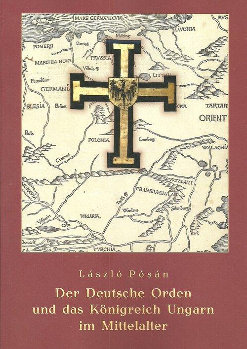 Der Deutsche Orden und das Konigreich Ungarn im Mittelalter