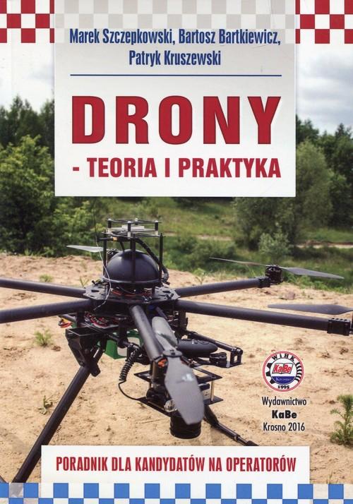 Drony teoria i praktyka - Szczepkowski Marek, Bartkiewicz Bartosz, Kruszewski Patryk