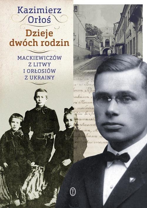 Dzieje dwóch rodzin - Mackiewiczów z Litwy i Orłosiów z Ukrainy