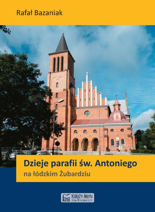 Dzieje parafii św. Antoniego na łódzkim Żubardziu