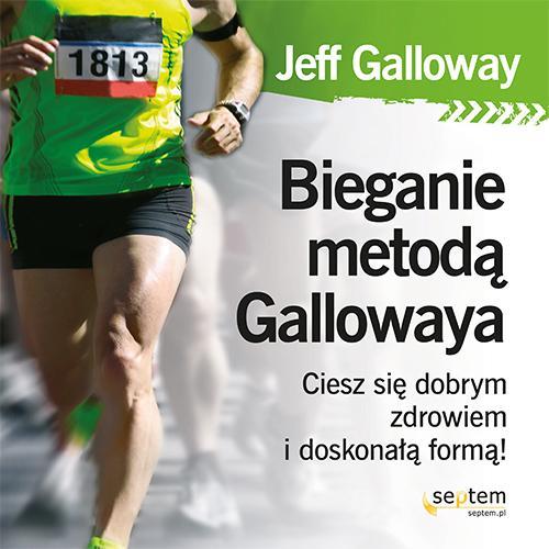 EBOOK Bieganie metodą Gallowaya. Ciesz się dobrym zdrowiem i doskonałą formą!