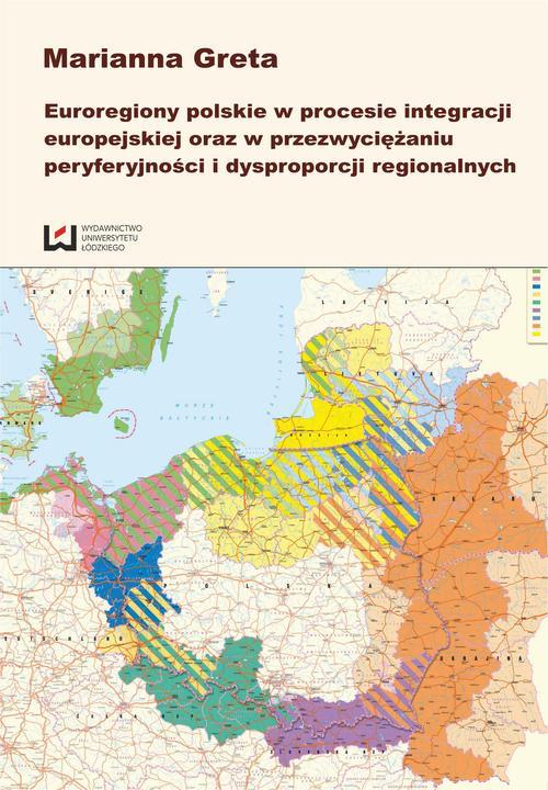 EBOOK Euroregiony polskie w procesie integracji europejskiej oraz w przezwyciężaniu peryferyjności i