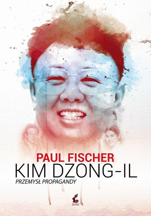EBOOK Kim Dzong-Il. Przemysł propagandy