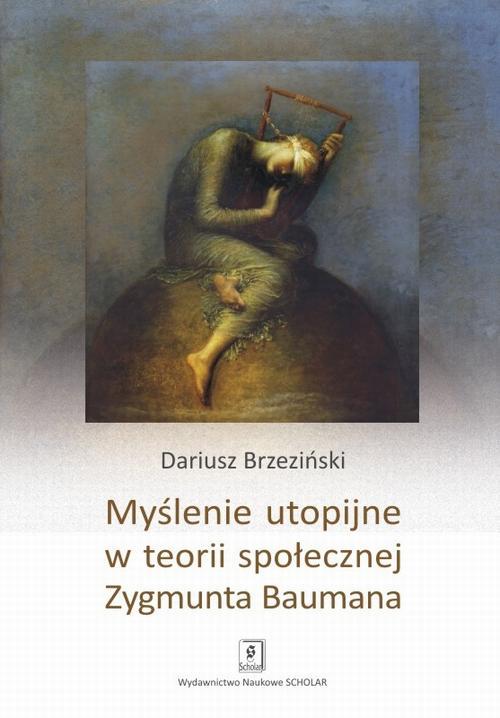 EBOOK Myślenie utopijne w teorii społecznej Zygmunta Baumana