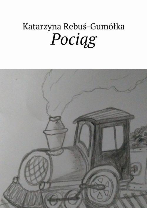 EBOOK Pociąg - Katarzyna Rebuś-Gumółka