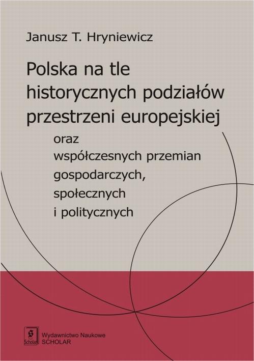 EBOOK Polska na tle historycznych podziałów przestrzeni europejskiej oraz współczesnych przemian gos