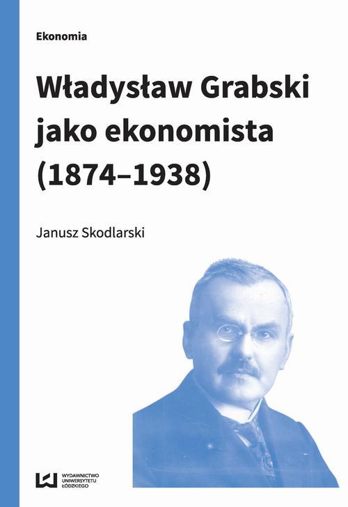 EBOOK Władysław Grabski jako ekonomista (1874-1938)