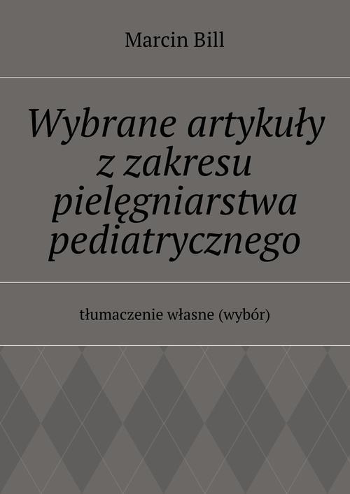EBOOK Wybrane artykuły z zakresu pielęgniarstwa pediatrycznego