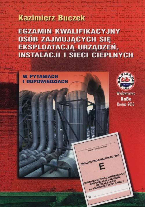 Egzamin kwalifikacyjny osób zajmujących się eksploatacją urządzeń, instalacji i sieci cieplnych