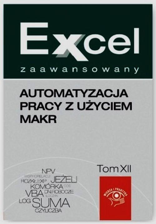 Excel zaawansowany Automatyzacja pracy z użyciem makr Tom 12