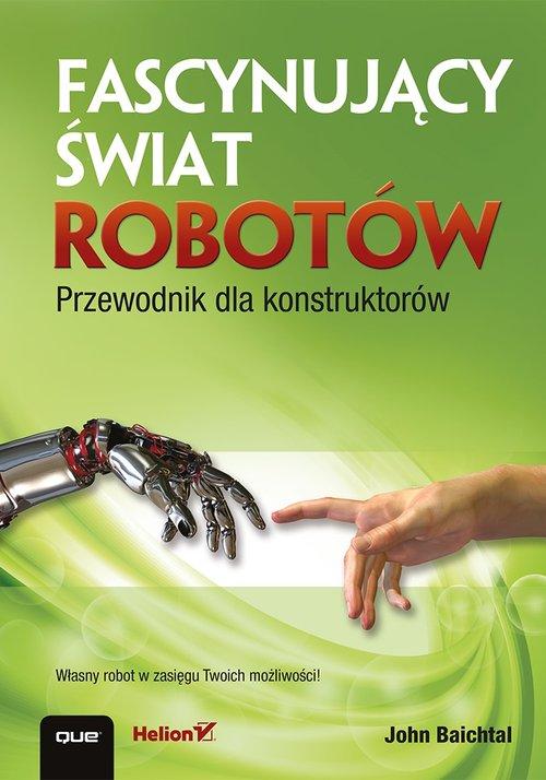 Fascynujący świat robotów - Baichtal John