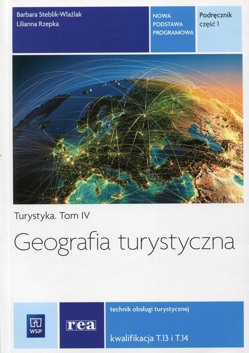 Geografia turystyczna. Turystyka. Tom IV. Technik obsługi turystycznej. Kwalifikacja T.13, T.14. Nauczanie zawodowe. Część 1 - szkoła ponadgimnazjalna