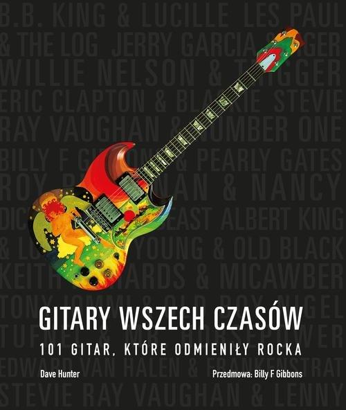 Gitary wszech czasów. 101 gitar, które odmieniły rocka
