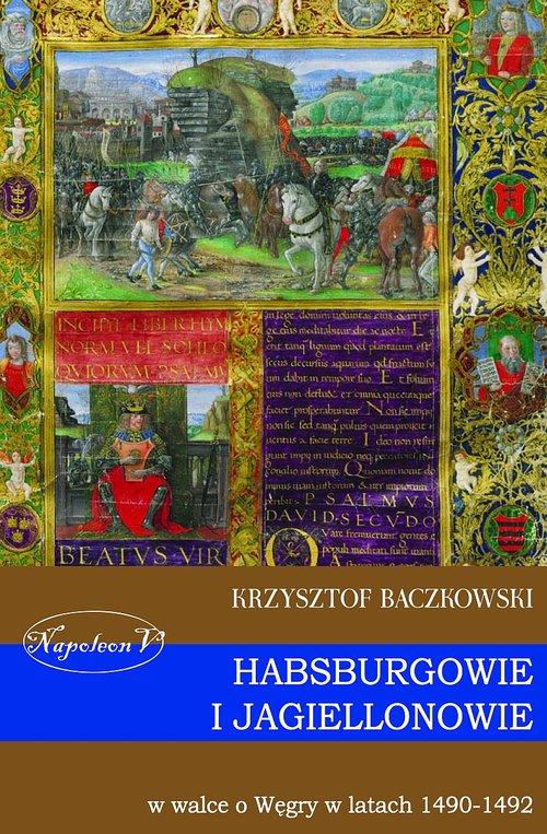 Habsburgowie i Jagiellonowie w walce o Węgry w latach 1490-1492