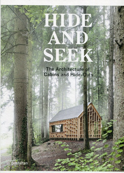 Hide and Seek The Architecture of Cabins and Hide-Outs