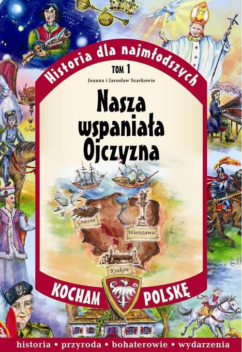 Historia dla najmłodszych Tom 1 Nasza wspaniała Ojczyzna Kocham Polskę