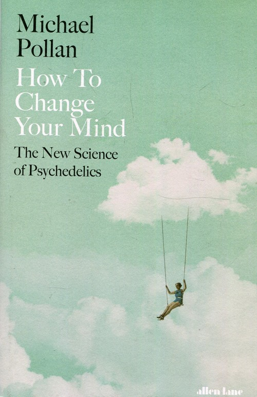 How to Change Your Mind - Pollan Michael