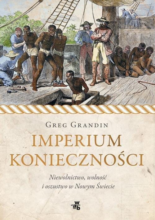 Imperium konieczności. Niewolnictwo, wolność i oszustwo w Nowym Świecie