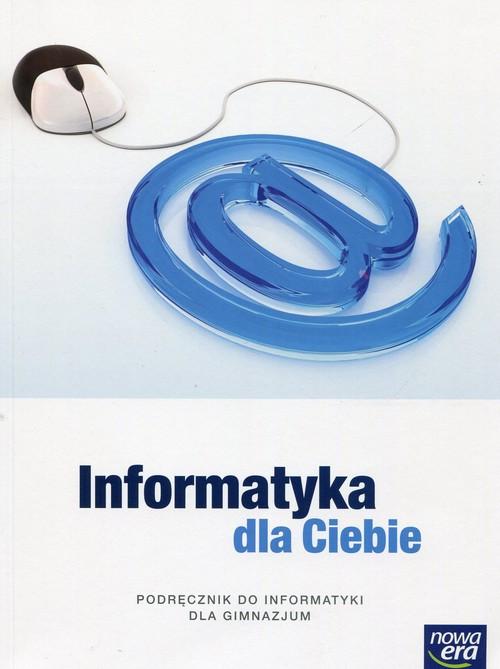 Informatyka. Informatyka dla Ciebie. Klasa 1-3. Podręcznik - gimnazjum