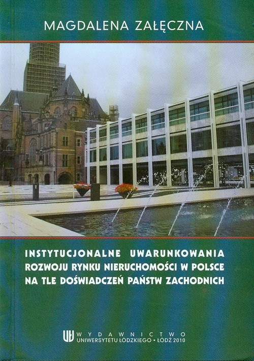 Instytucjonalne uwarunkowania rowoju rynku nieruchomości w Polsce na tle doświadczeń państw zachodni