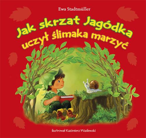 Jak Skrzat Jagódka uczył ślimaka marzyć